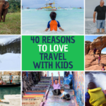 40 Reasons to Love Travel with Kids