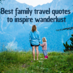 Best family travel quotes to inspire wanderlust